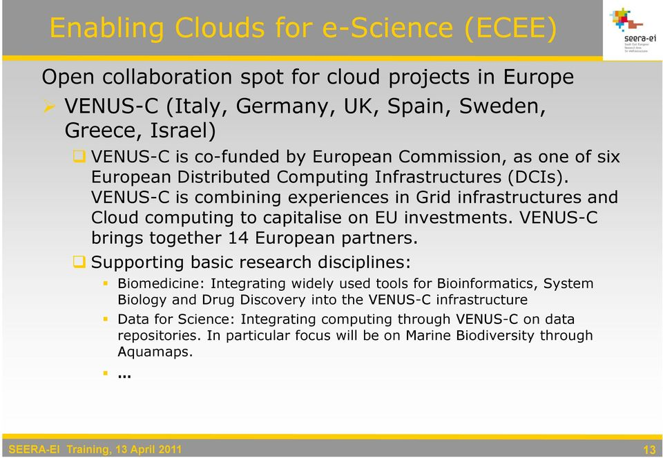 VENUS-C is combining experiences in Grid infrastructures and Cloud computing to capitalise on EU investments. VENUS-C brings together 14 European partners.