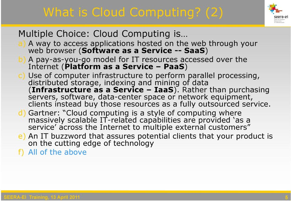 over the Internet (Platform as a Service PaaS) c) Use of computer infrastructure to perform parallel processing, distributed storage, indexing and mining of data (Infrastructure as a Service IaaS).