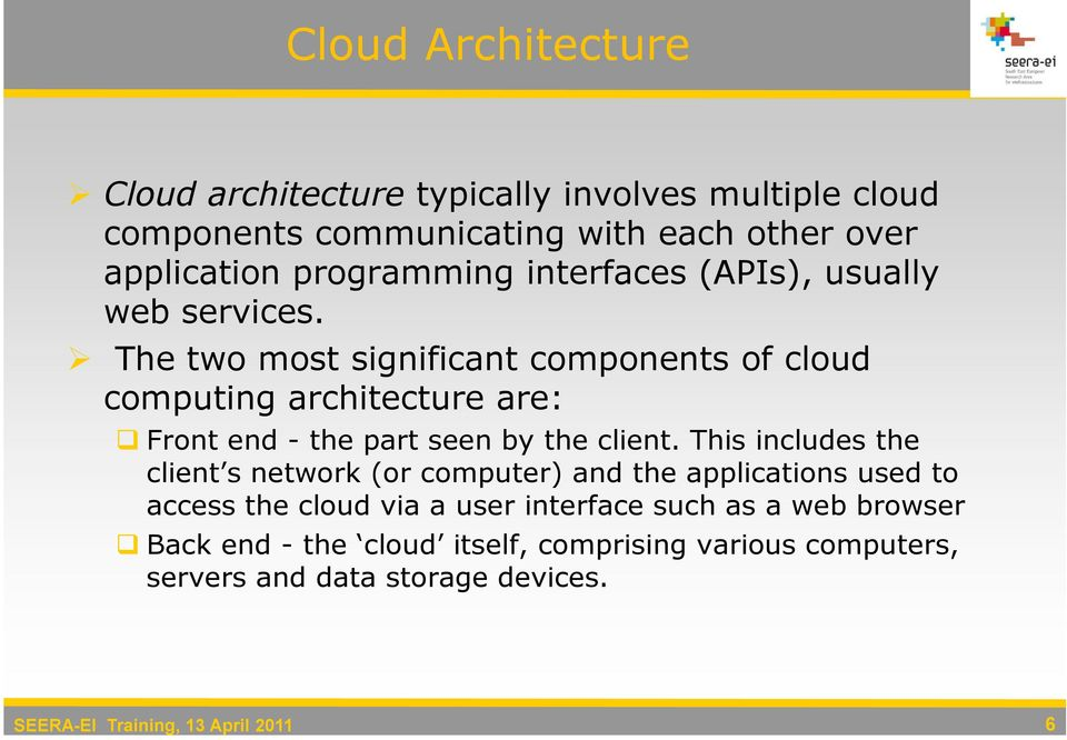 The two most significant components of cloud computing architecture are: Front end - the part seen by the client.