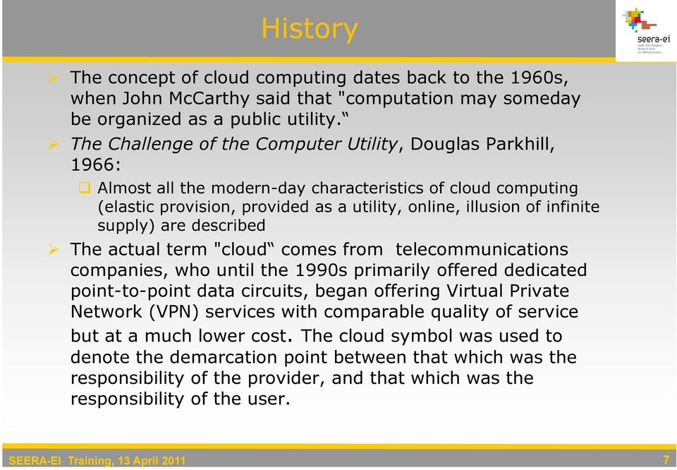 "supply) are described The actual term ""cloud comes from telecommunications companies, who until the 1990s primarily offered dedicated point-to-point data circuits, began offering Virtual Private"