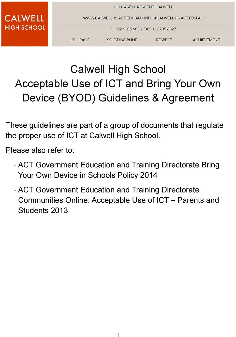 AU PH: 02 6205 6833 FAX 02 6205 6827 COURAGE SELF-DISCIPLINE RESPECT ACHIEVEMENT Calwell High School Acceptable Use of ICT and Bring Your Own Device
