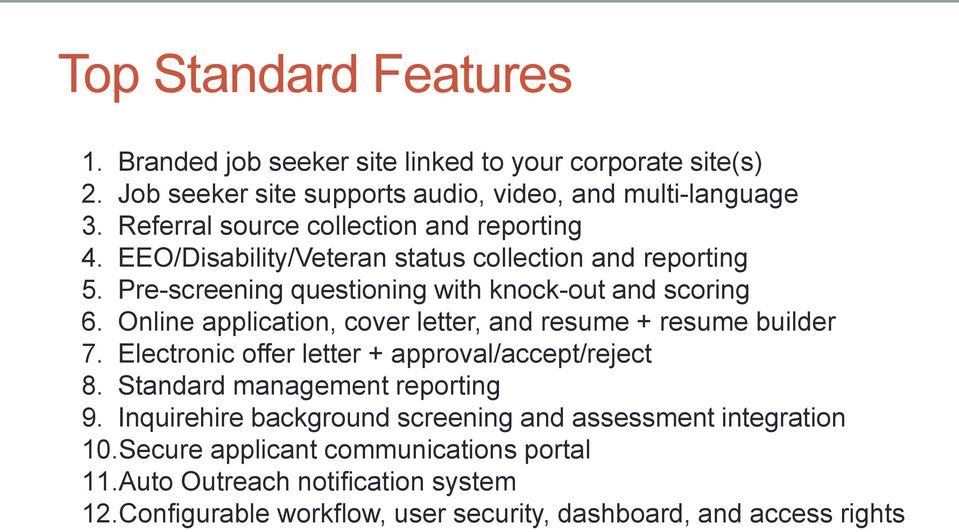 Online application, cover letter, and resume + resume builder 7. Electronic offer letter + approval/accept/reject 8. Standard management reporting 9.