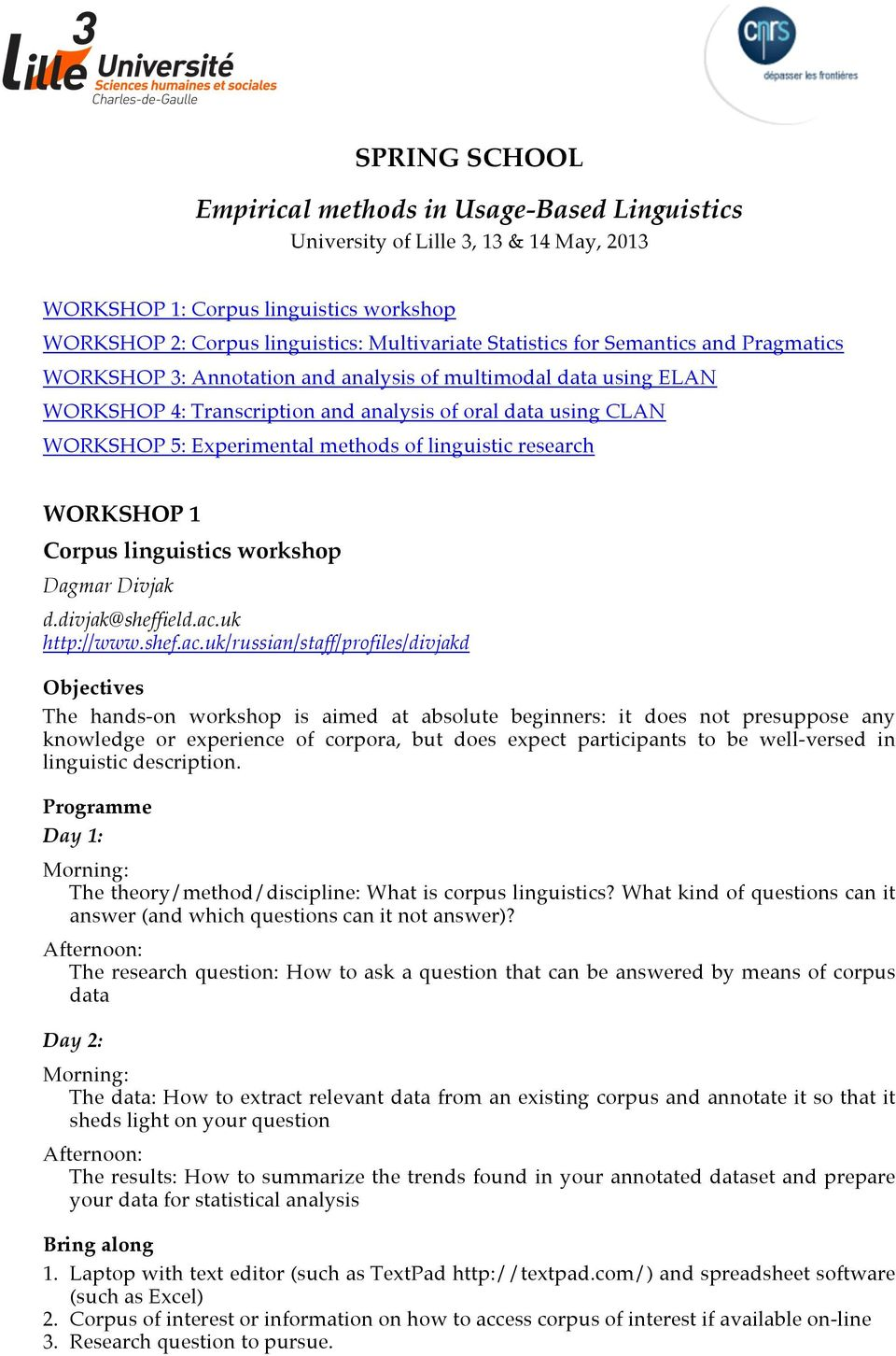 linguistic research WORKSHOP 1 Corpus linguistics workshop Dagmar Divjak d.divjak@sheffield.ac.