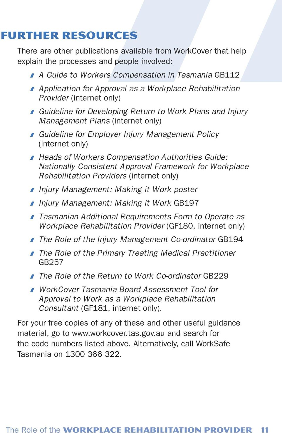 (internet only) Heads of Workers Compensation Authorities Guide: Nationally Consistent Approval Framework for Workplace Rehabilitation Providers (internet only) Injury Management: Making it Work