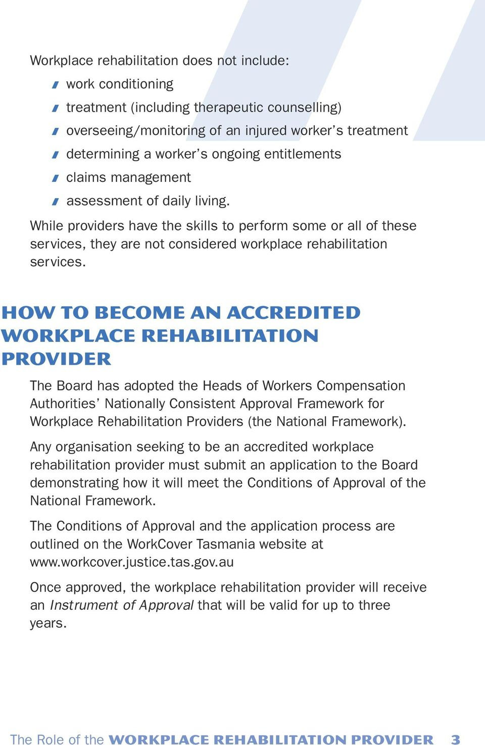 How To BECOME an Accredited workplace rehabilitation provider The Board has adopted the Heads of Workers Compensation Authorities Nationally Consistent Approval Framework for Workplace Rehabilitation