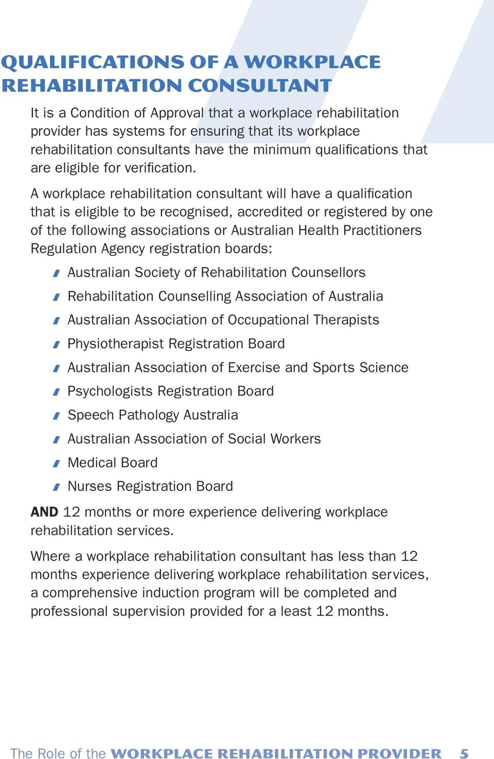 A workplace rehabilitation consultant will have a qualification that is eligible to be recognised, accredited or registered by one of the following associations or Australian Health Practitioners