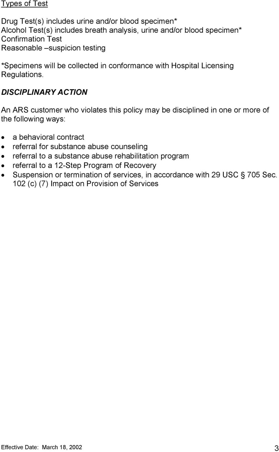 DISCIPLINARY ACTION An ARS customer who violates this policy may be disciplined in one or more of the following ways: a behavioral contract referral for substance abuse