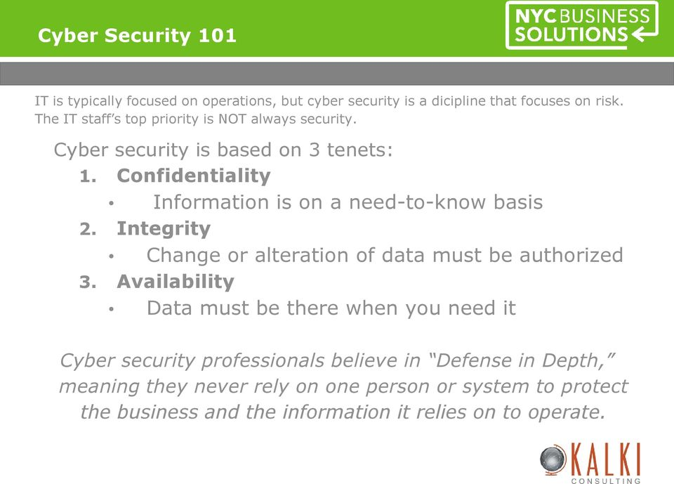 Confidentiality Information is on a need-to-know basis 2. Integrity Change or alteration of data must be authorized 3.