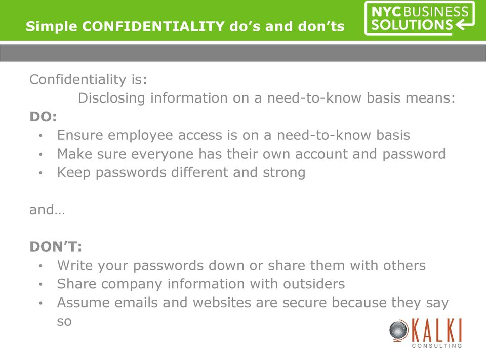 account and password Keep passwords different and strong and DON T: Write your passwords down or share