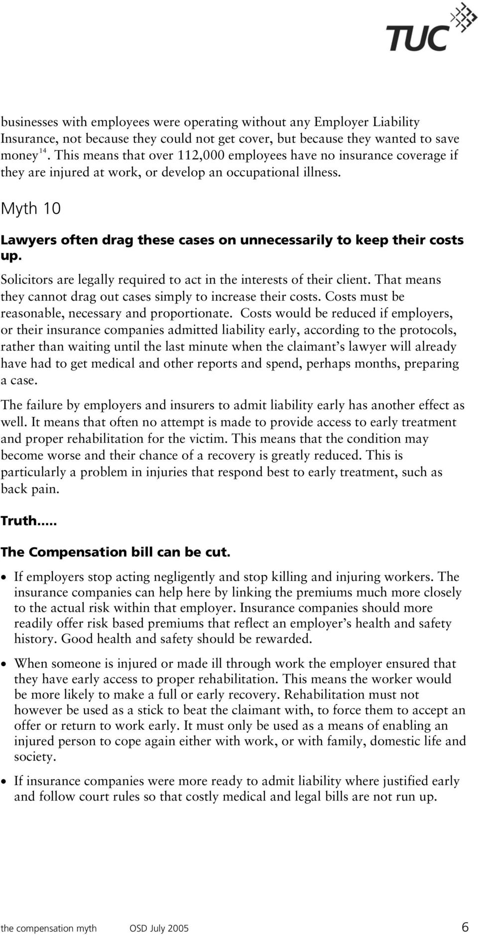 Myth 10 Lawyers often drag these cases on unnecessarily to keep their costs up. Solicitors are legally required to act in the interests of their client.