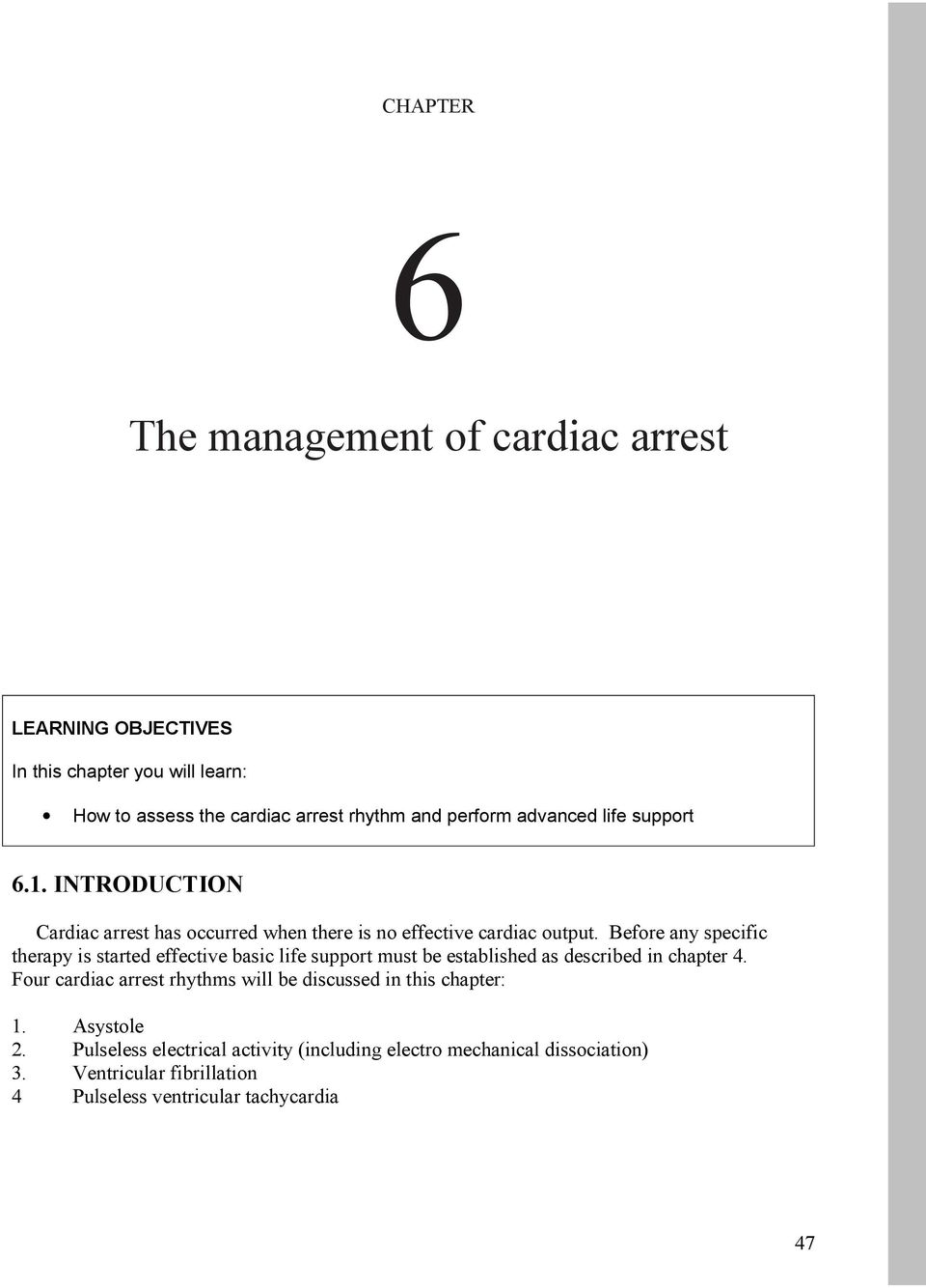 Before any specific therapy is started effective basic life support must be established as described in chapter 4.