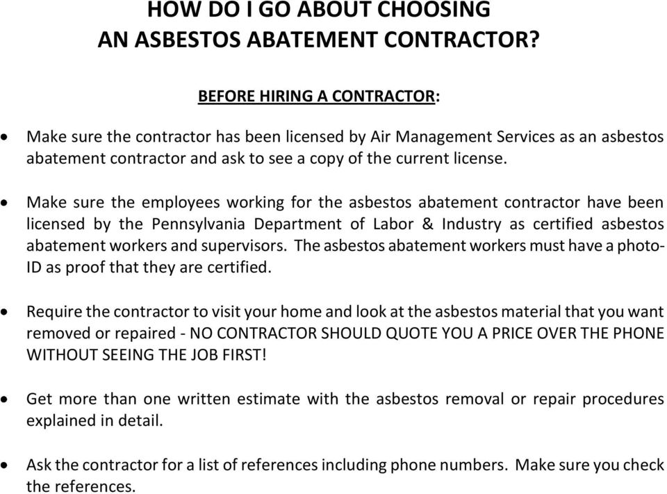 Make sure the employees working for the asbestos abatement contractor have been licensed by the Pennsylvania Department of Labor & Industry as certified asbestos abatement workers and supervisors.