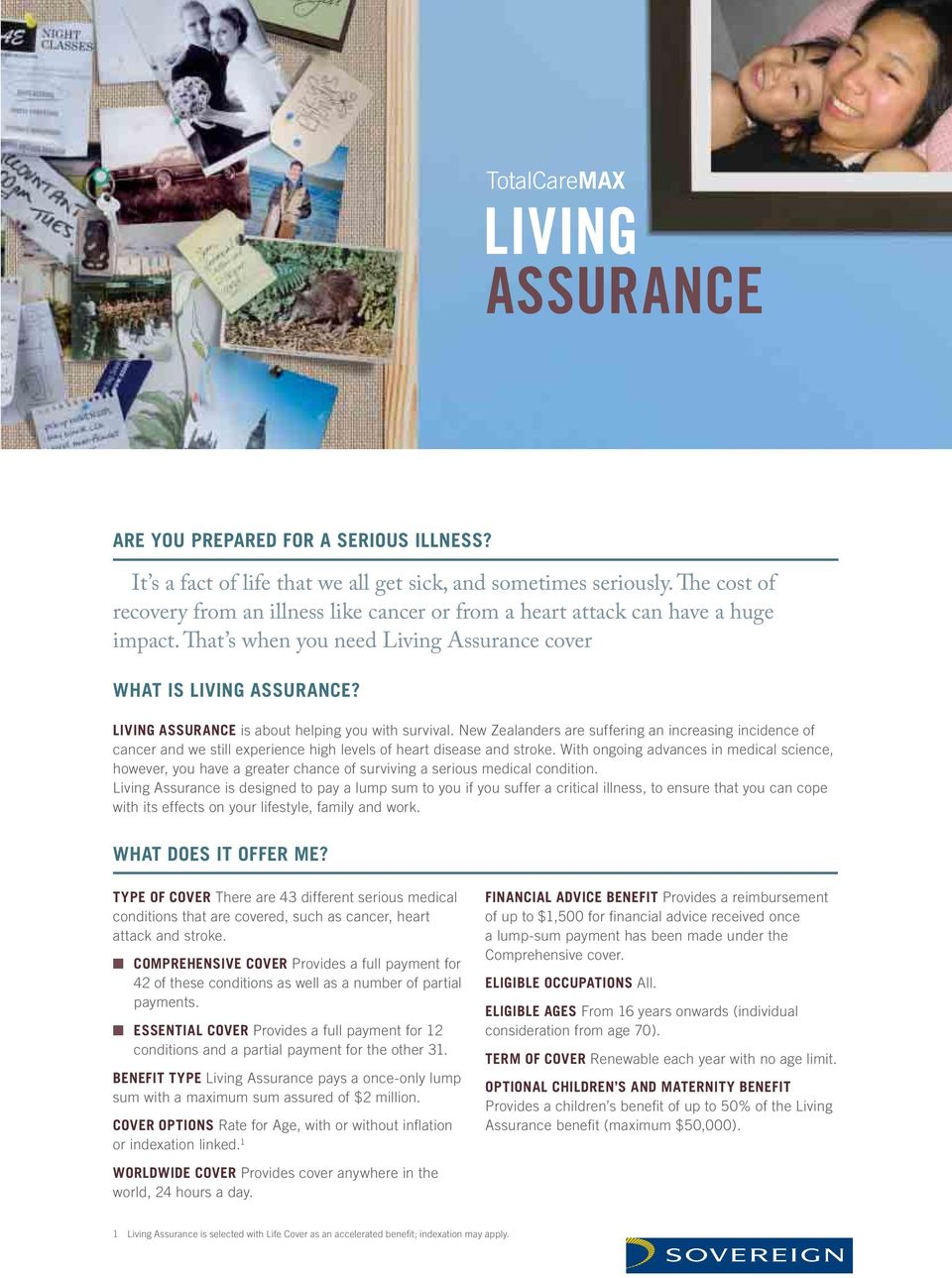LIVING ASSURANCE is about helping you with survival. New Zealanders are suffering an increasing incidence of cancer and we still experience high levels of heart disease and stroke.