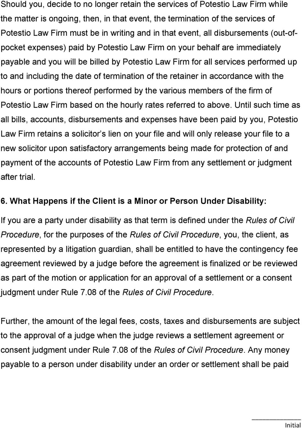 and including the date of termination of the retainer in accordance with the hours or portions thereof performed by the various members of the firm of Potestio Law Firm based on the hourly rates