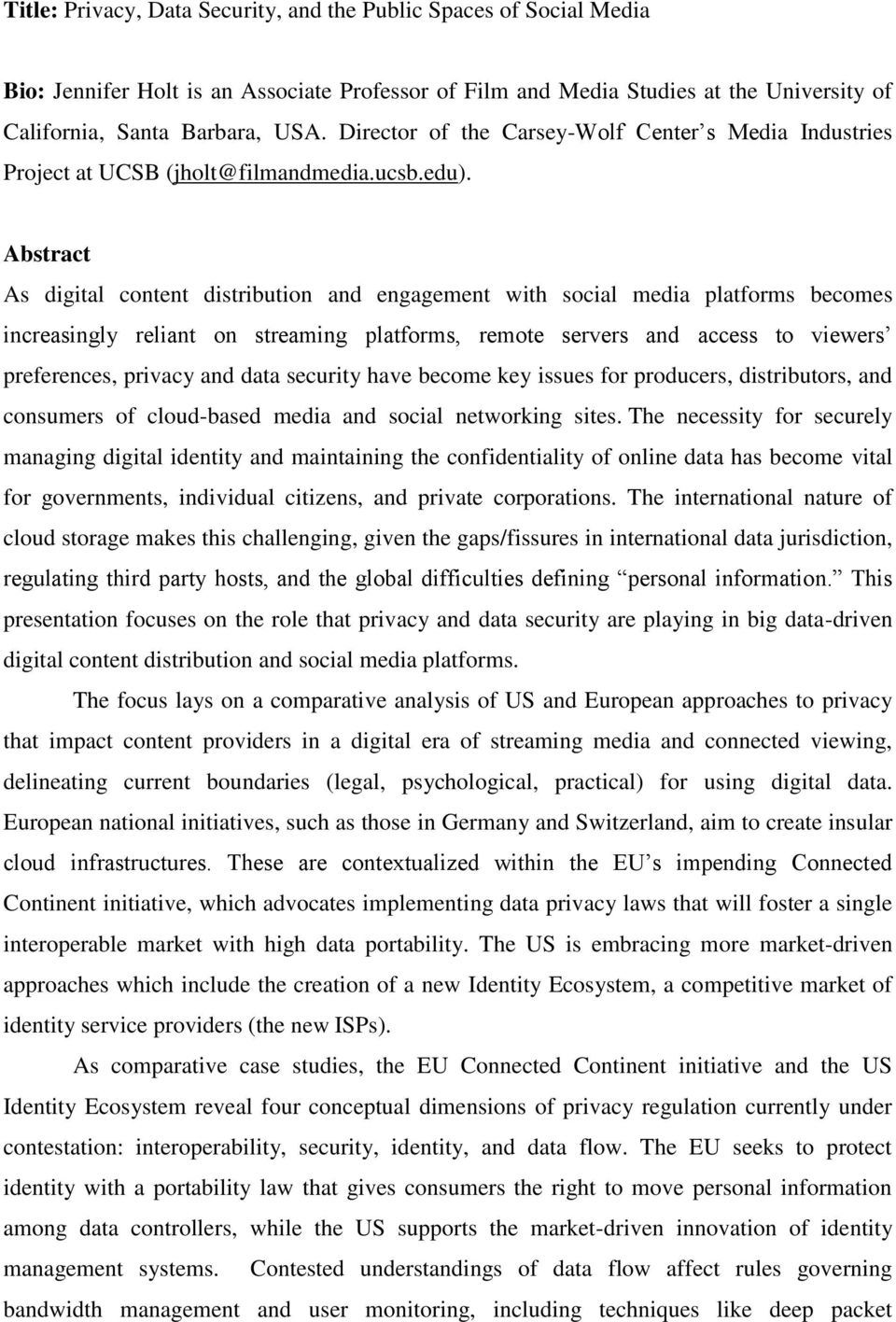 Abstract As digital content distribution and engagement with social media platforms becomes increasingly reliant on streaming platforms, remote servers and access to viewers preferences, privacy and