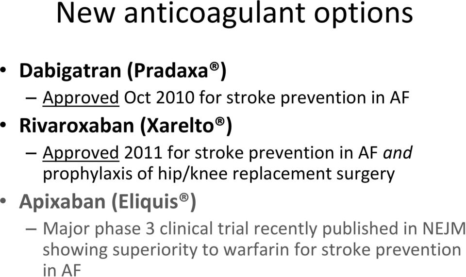 prophylaxis of hip/knee replacement surgery Apixaban (Eliquis ) Major phase 3