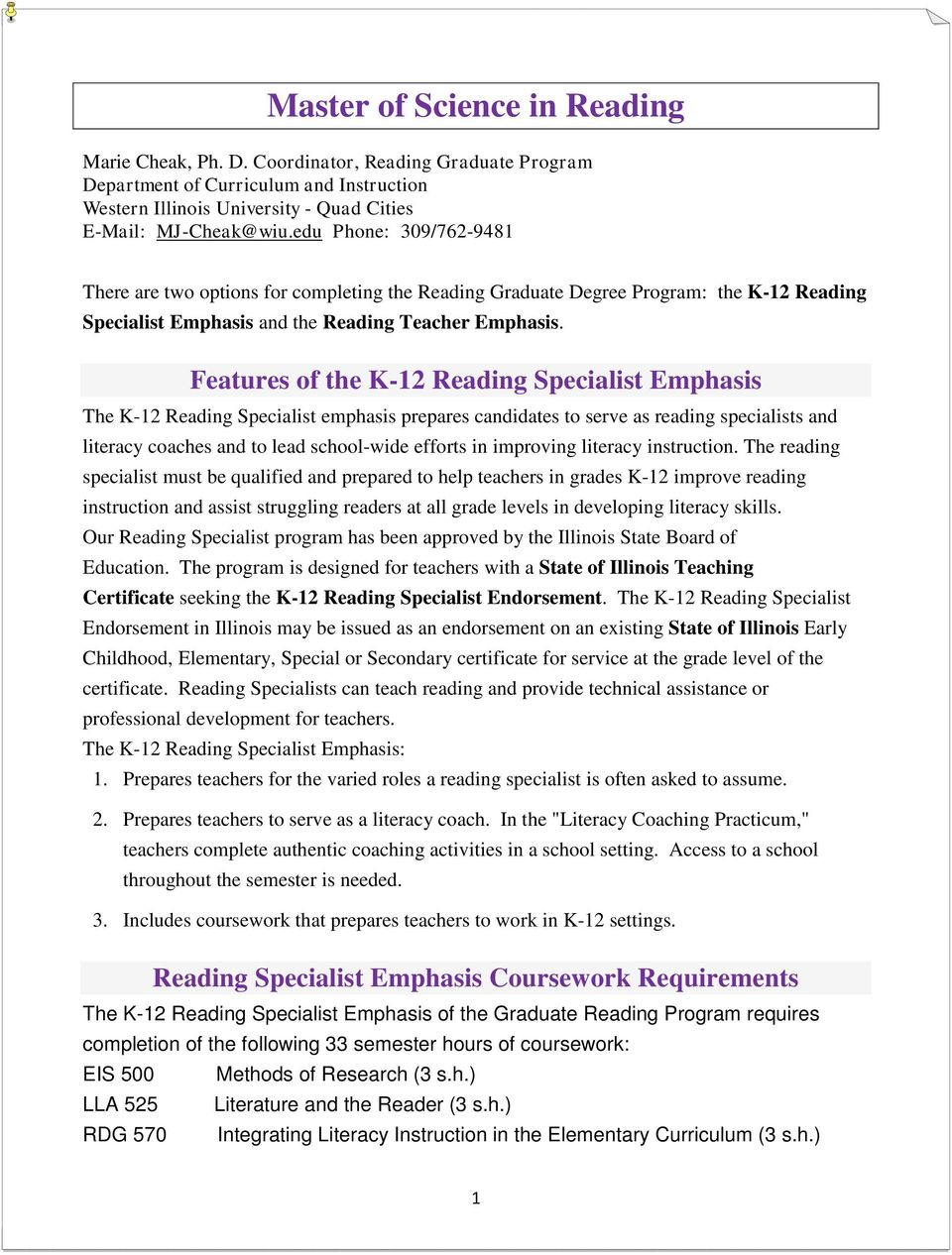 Features of the K-12 Reading Specialist Emphasis The K-12 Reading Specialist emphasis prepares candidates to serve as reading specialists and literacy coaches and to lead school-wide efforts in