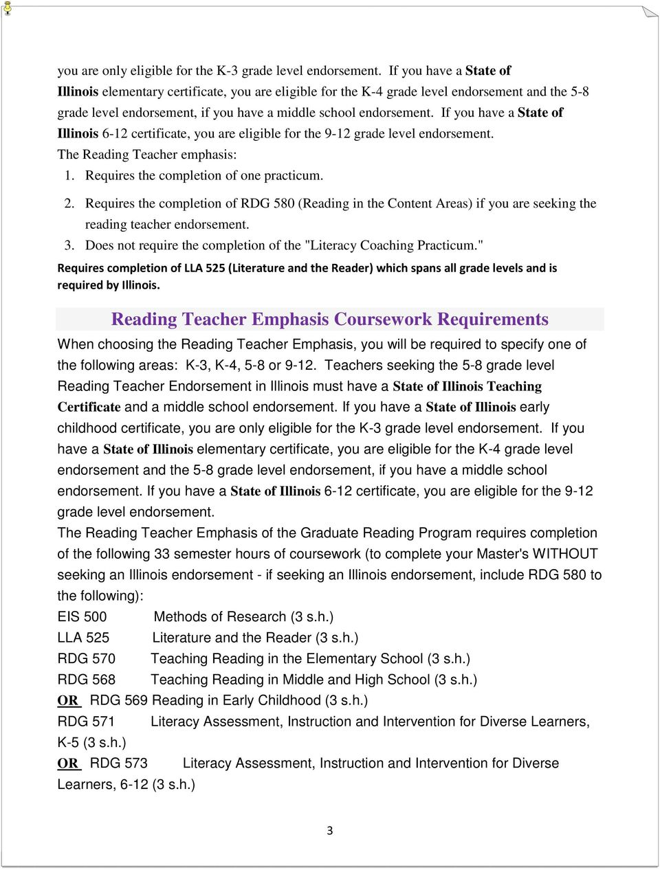 If you have a State of Illinois 6-12 certificate, you are eligible for the 9-12 grade level endorsement. The Reading Teacher emphasis: 1. Requires the completion of one practicum. 2.