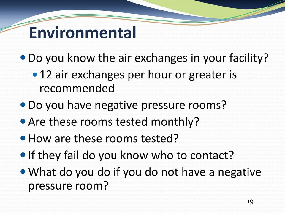 pressure rooms? Are these rooms tested monthly? How are these rooms tested?