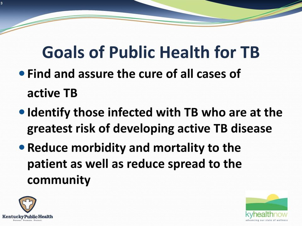 greatest risk of developing active TB disease Reduce morbidity