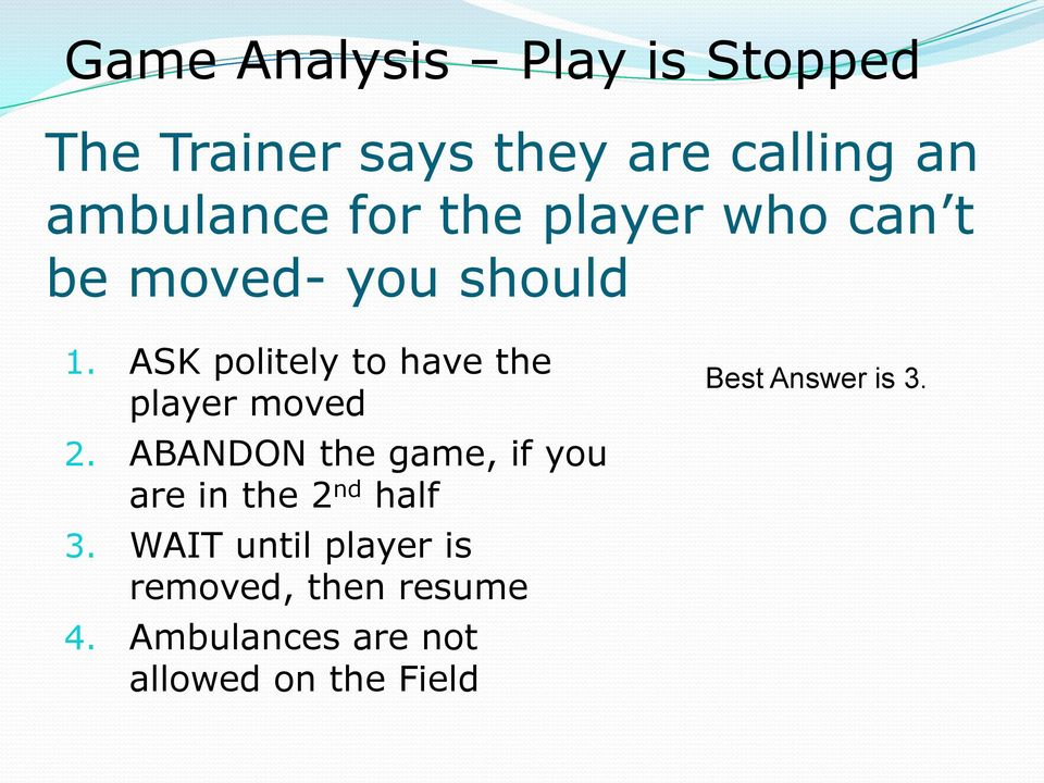 ASK politely to have the player moved 2.