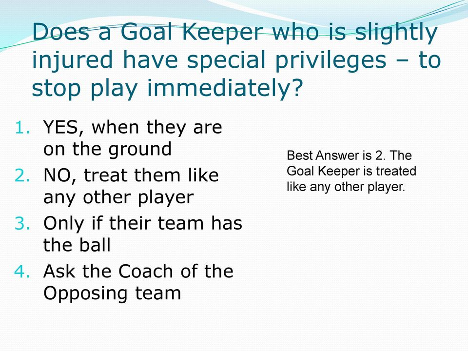 NO, treat them like any other player 3. Only if their team has the ball 4.
