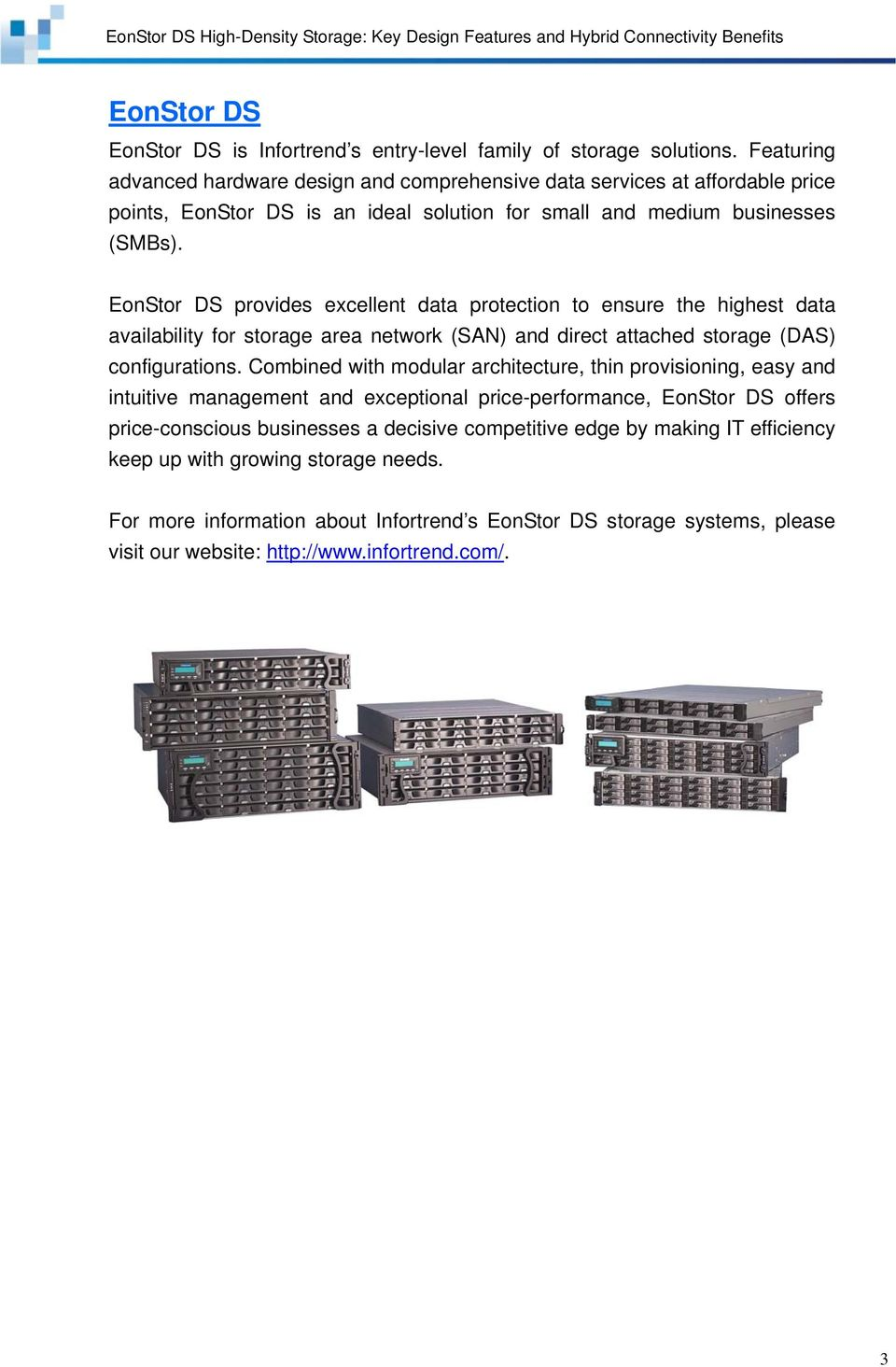 EonStor DS provides excellent data protection to ensure the highest data availability for storage area network (SAN) and direct attached storage (DAS) configurations.