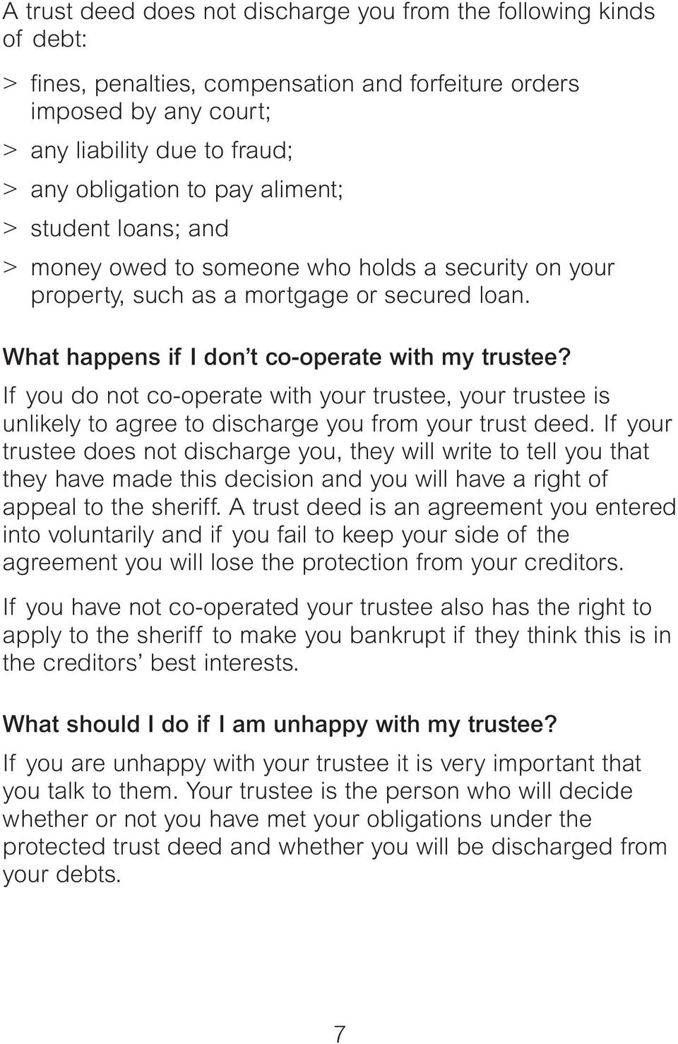 If you do not co-operate with your trustee, your trustee is unlikely to agree to discharge you from your trust deed.