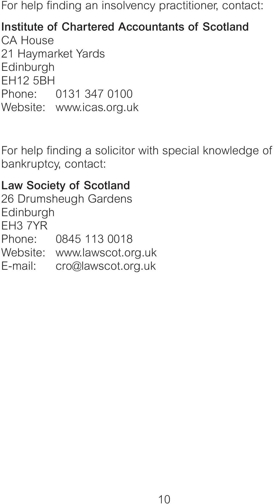uk For help finding a solicitor with special knowledge of bankruptcy, contact: Law Society of Scotland