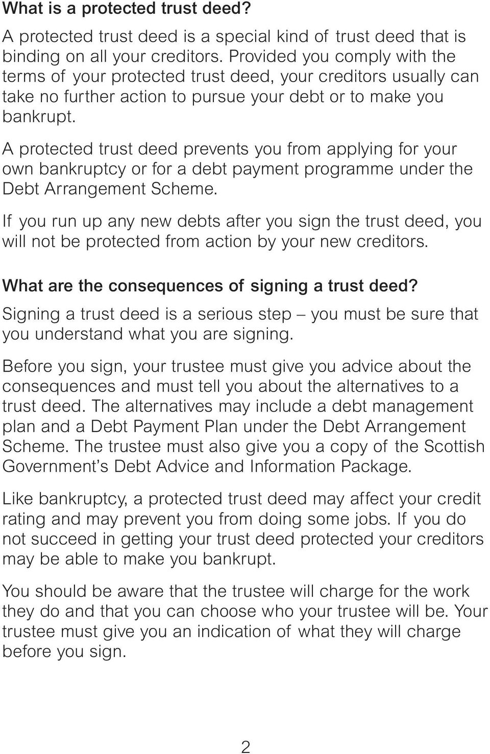 A protected trust deed prevents you from applying for your own bankruptcy or for a debt payment programme under the Debt Arrangement Scheme.