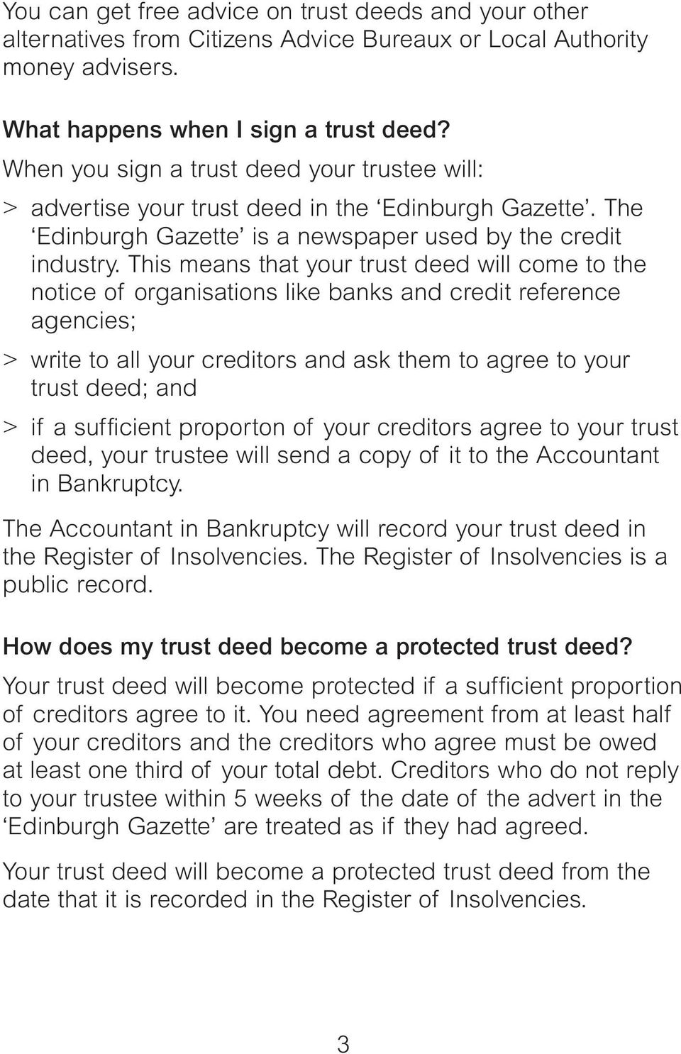 This means that your trust deed will come to the notice of organisations like banks and credit reference agencies; > write to all your creditors and ask them to agree to your trust deed; and > if a