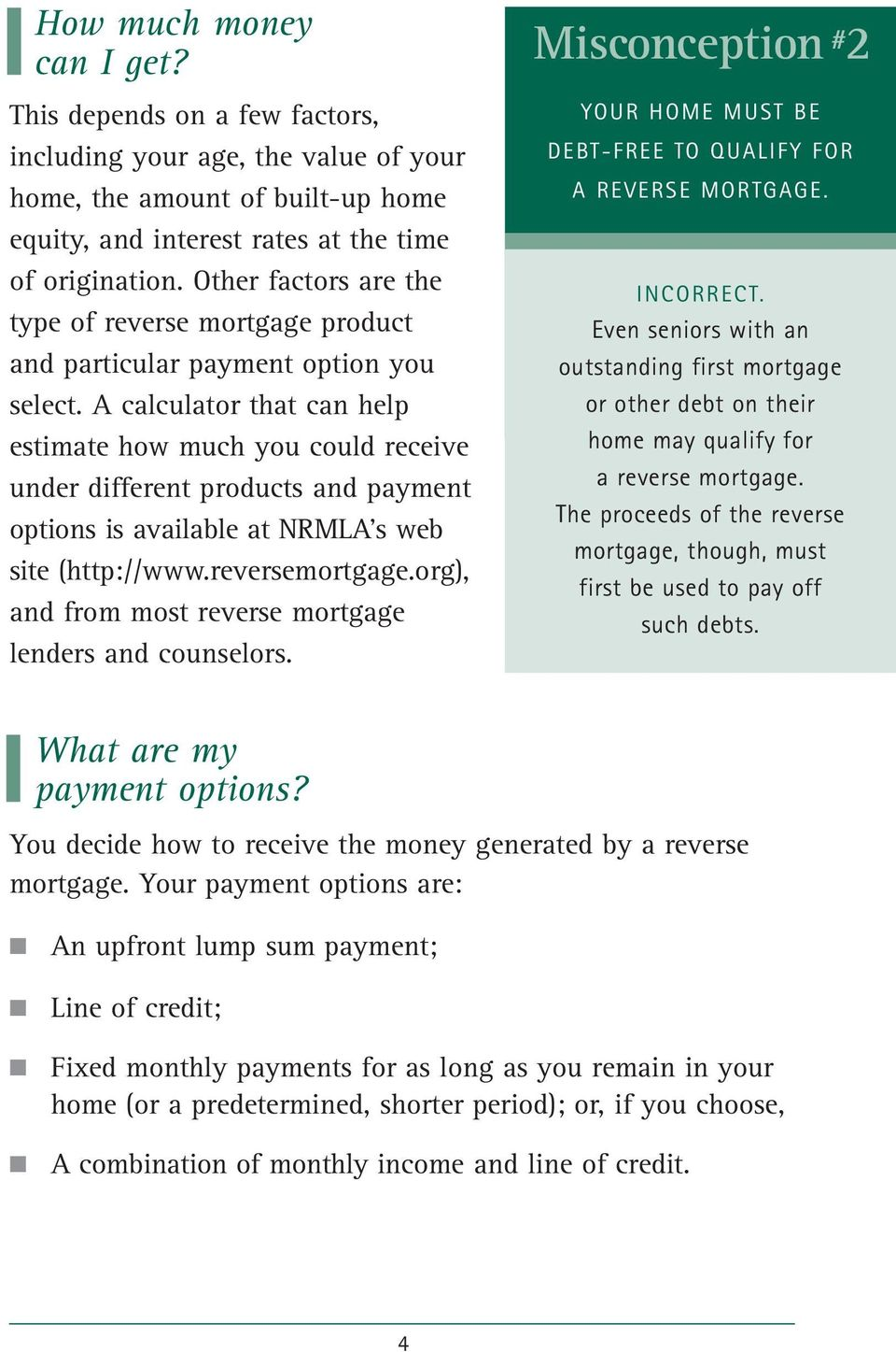 A calculator that can help estimate how much you could receive under different products and payment options is available at NRMLA s web site (http://www.reversemortgage.