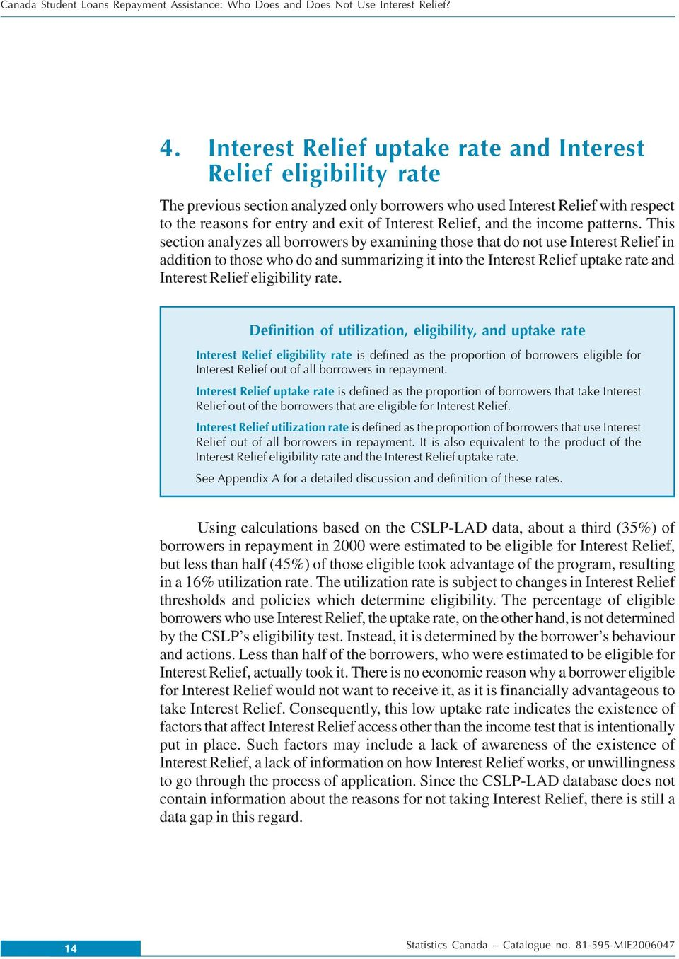 This section analyzes all borrowers by examining those that do not use Interest Relief in addition to those who do and summarizing it into the Interest Relief uptake rate and Interest Relief