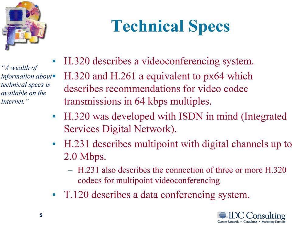 H.231 describes multipoint with digital channels up to 2.0 Mbps. H.231 also describes the connection of three or more H.
