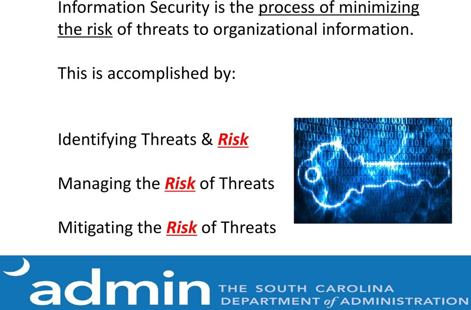 This is accomplished by: Identifying Threats & Risk