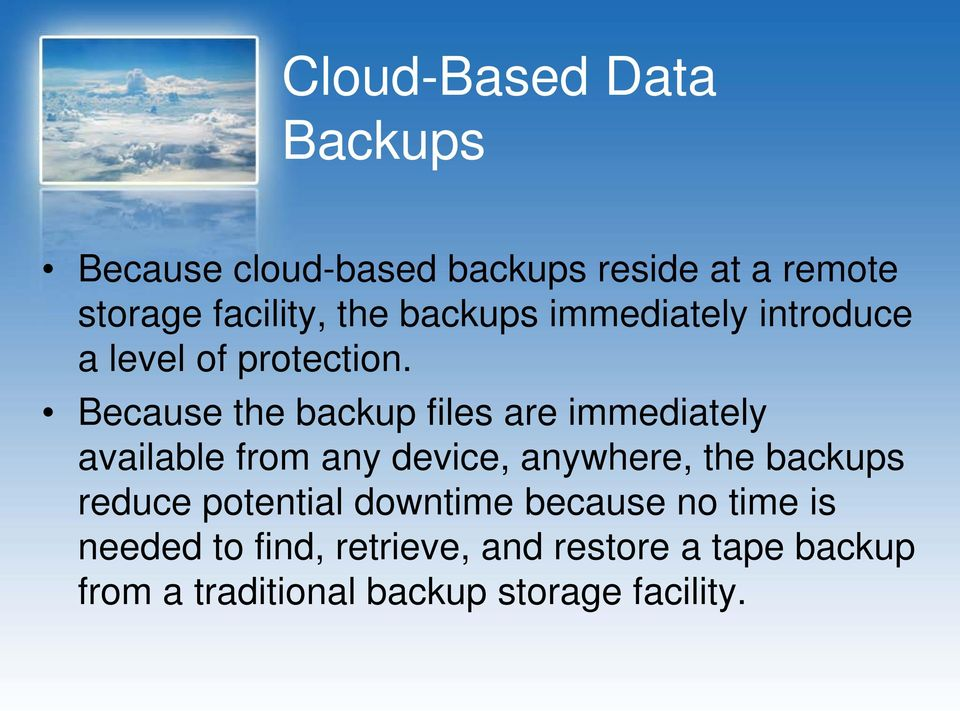 Because the backup files are immediately available from any device, anywhere, the backups