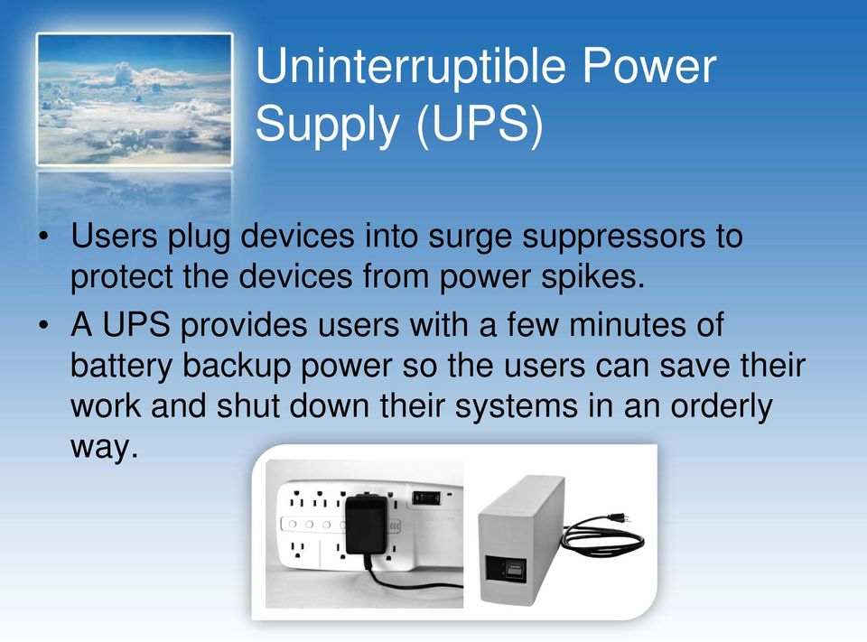 A UPS provides users with a few minutes of battery backup power