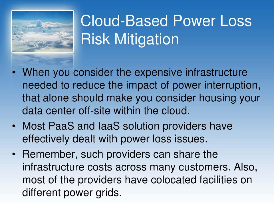 Most PaaS and IaaS solution providers have effectively dealt with power loss issues.
