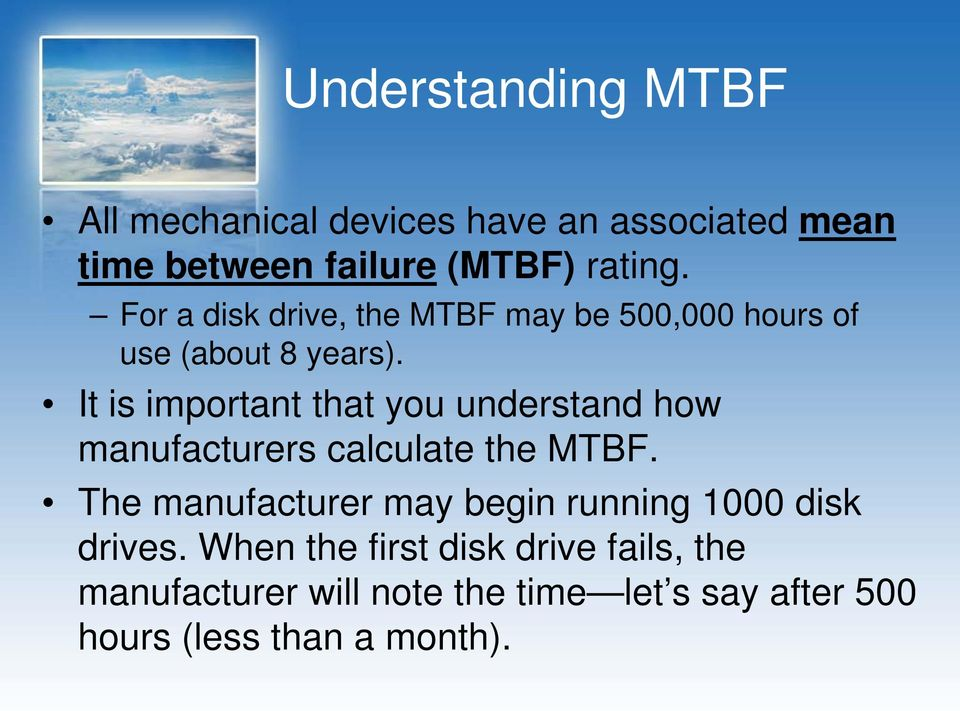 It is important that you understand how manufacturers calculate the MTBF.