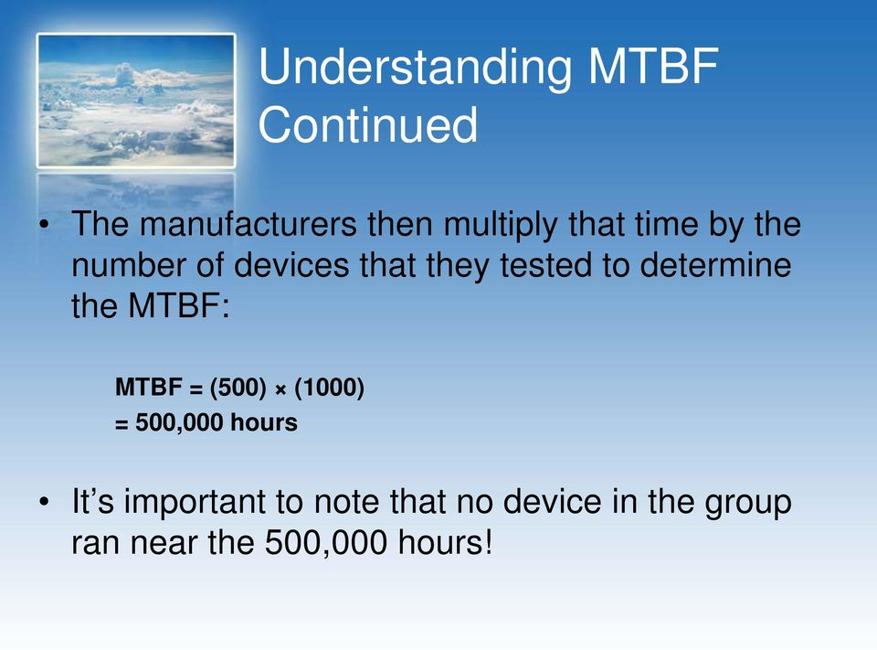 determine the MTBF: MTBF = (500) (1000) = 500,000 hours It s