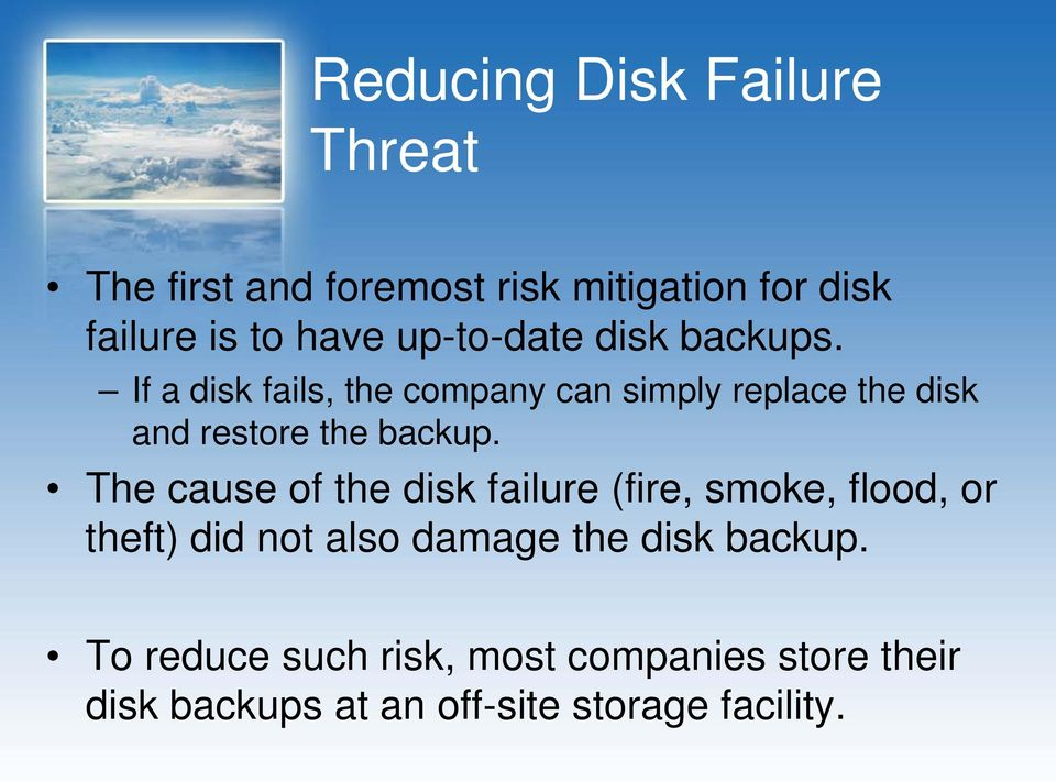 If a disk fails, the company can simply replace the disk and restore the backup.
