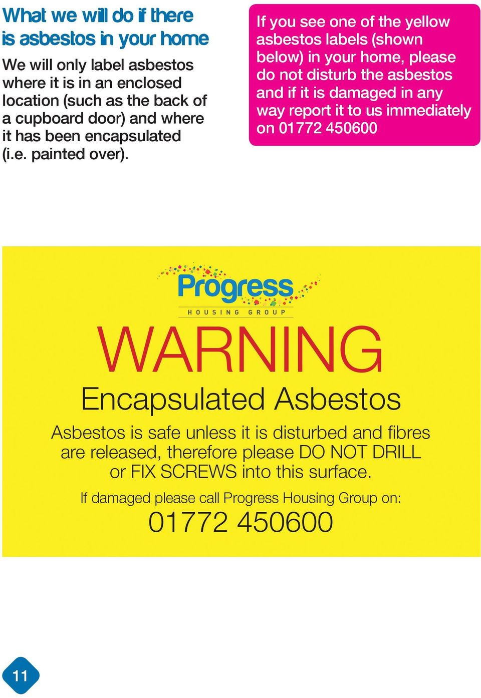 If you see one of the yellow asbestos labels (shown below) in your home, please do not disturb the