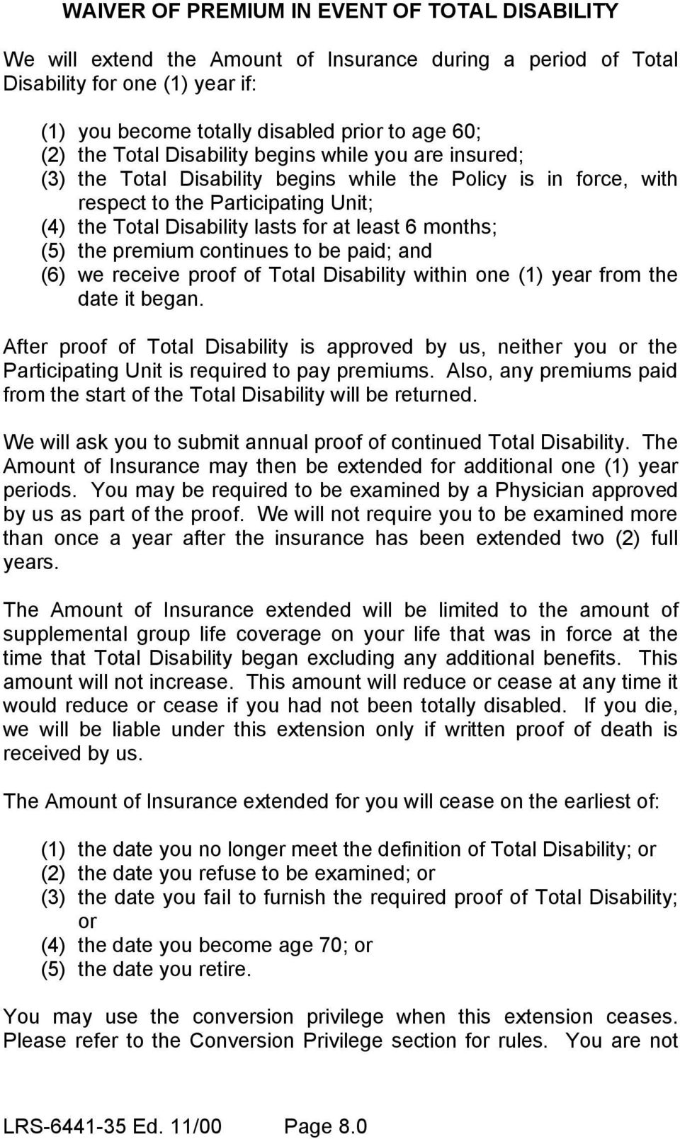 months; (5) the premium continues to be paid; and (6) we receive proof of Total Disability within one (1) year from the date it began.