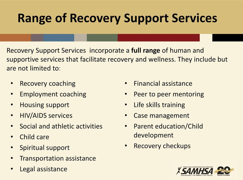 They include but are not limited to: Recovery coaching Employment coaching Housing support HIV/AIDS services Social and
