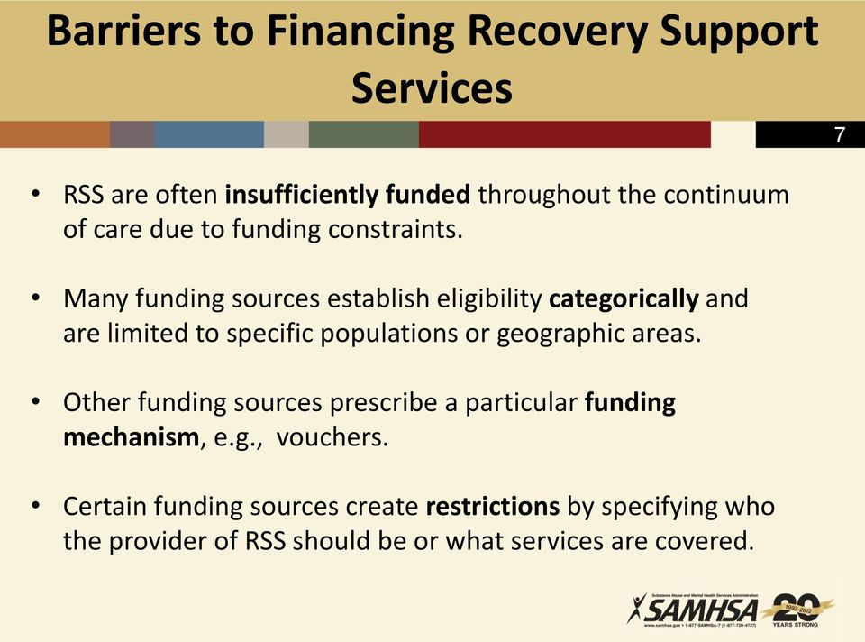 Many funding sources establish eligibility categorically and are limited to specific populations or geographic areas.