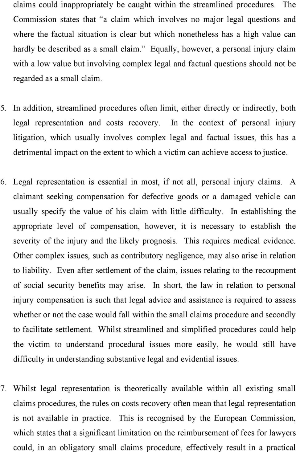 Equally, however, a personal injury claim with a low value but involving complex legal and factual questions should not be regarded as a small claim. 5.