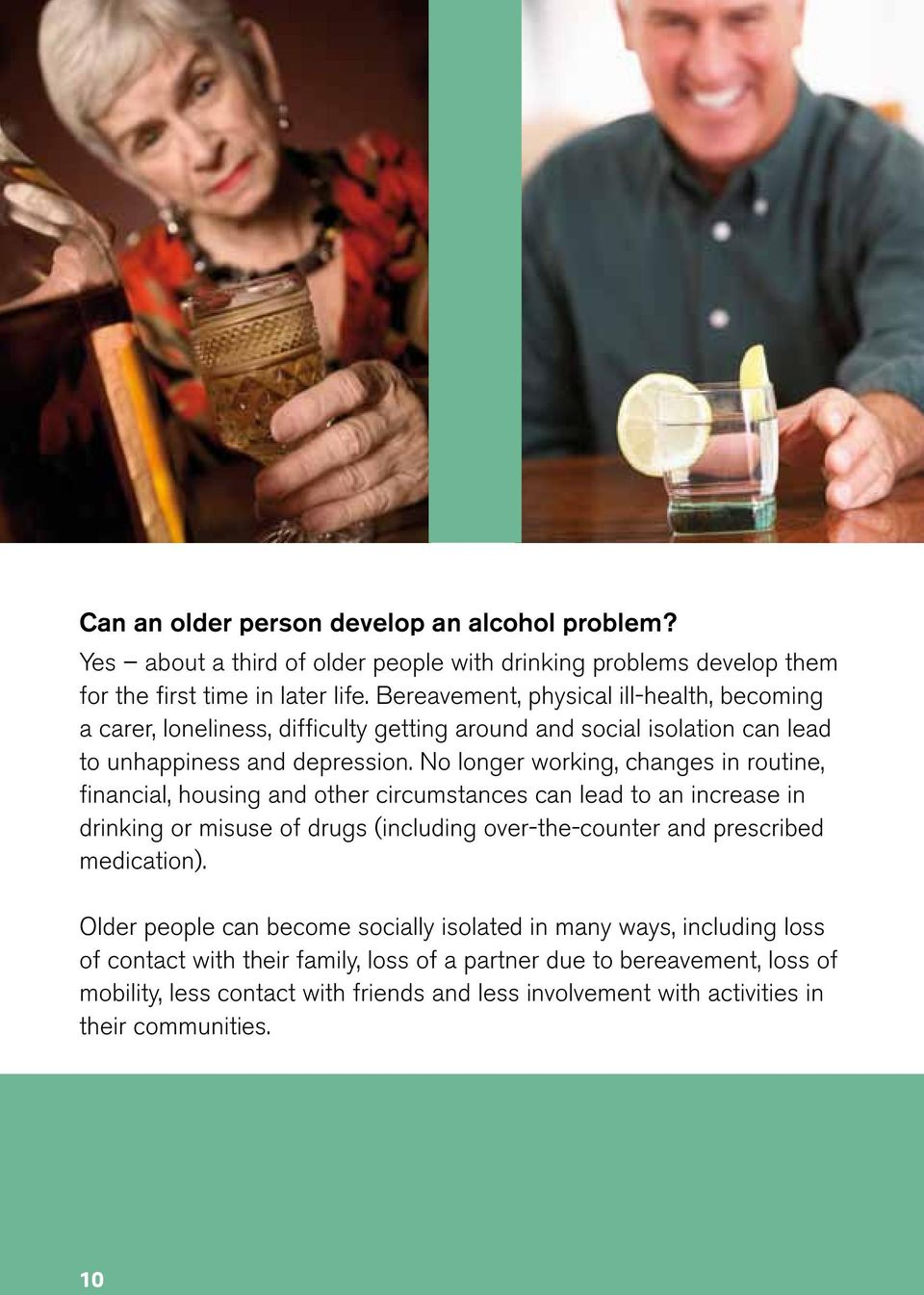 No longer working, changes in routine, financial, housing and other circumstances can lead to an increase in drinking or misuse of drugs (including over-the-counter and prescribed