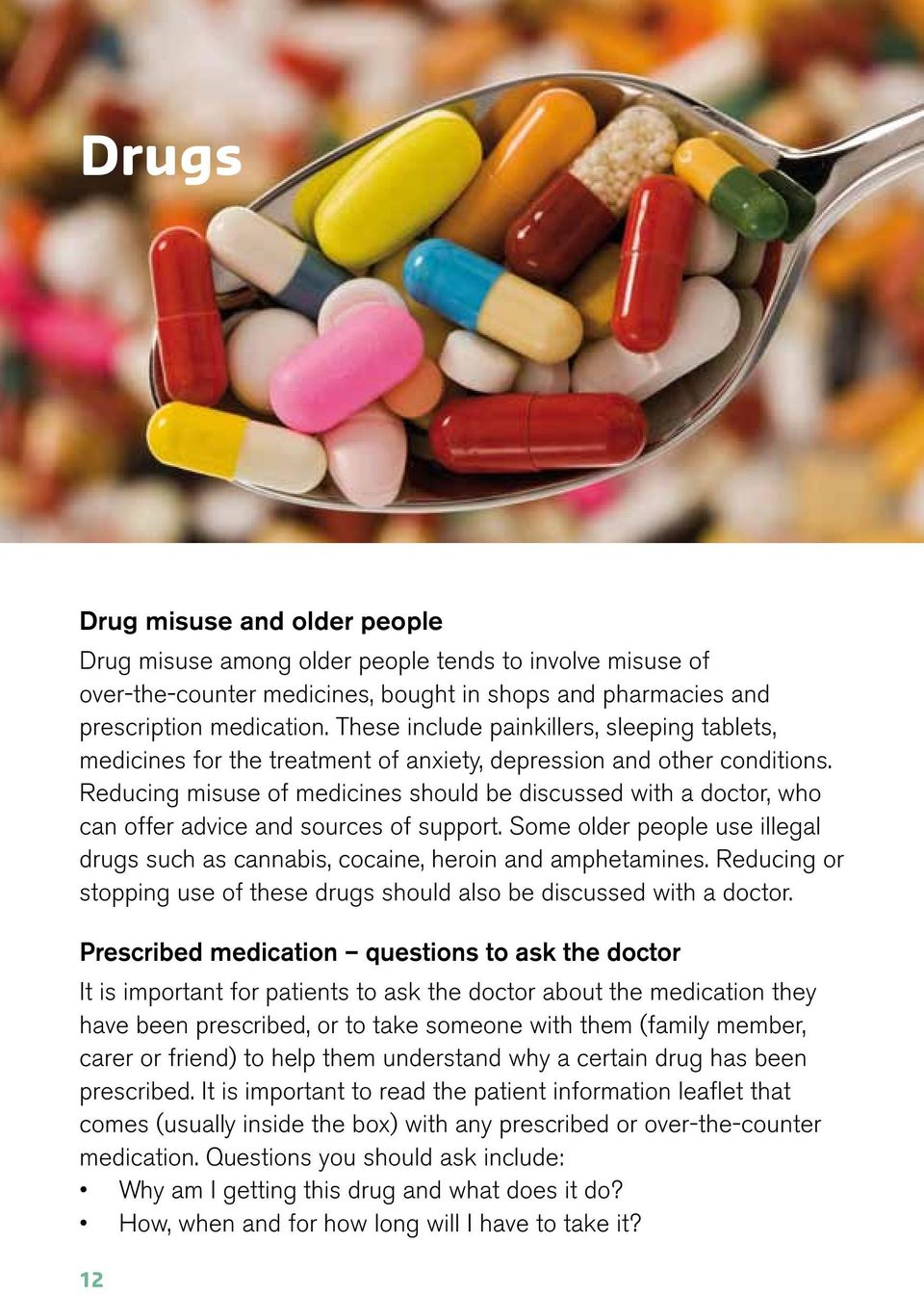 Reducing misuse of medicines should be discussed with a doctor, who can offer advice and sources of support. Some older people use illegal drugs such as cannabis, cocaine, heroin and amphetamines.