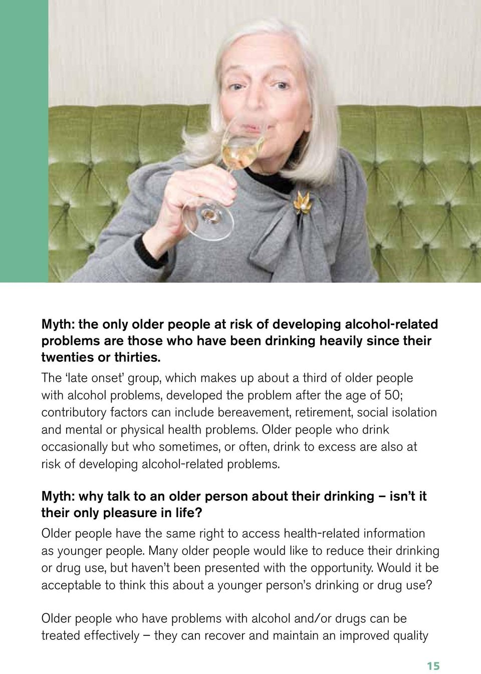 isolation and mental or physical health problems. Older people who drink occasionally but who sometimes, or often, drink to excess are also at risk of developing alcohol-related problems.