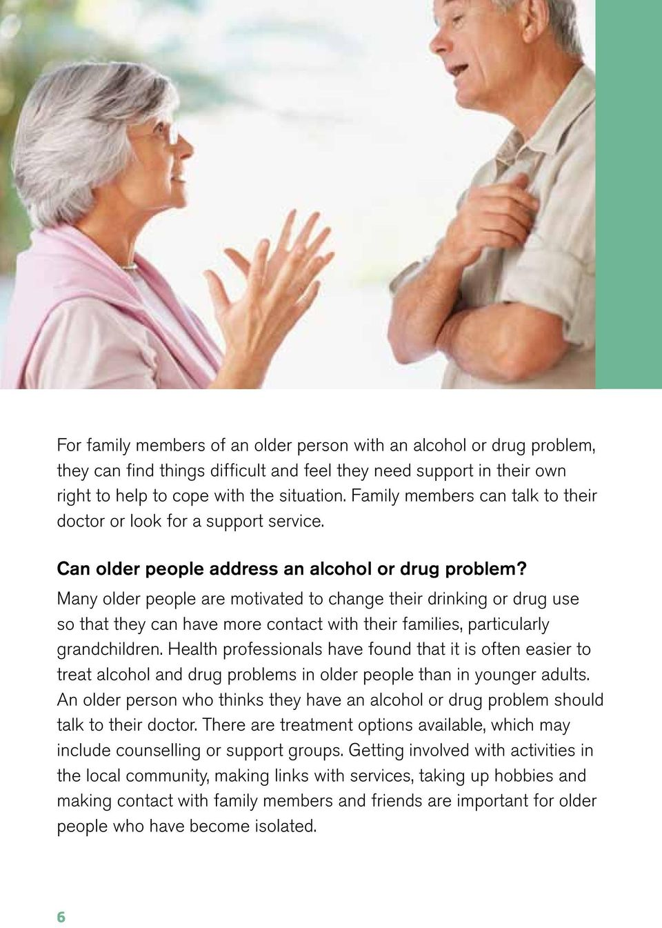Many older people are motivated to change their drinking or drug use so that they can have more contact with their families, particularly grandchildren.